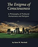 img - for The Enigma of Consciousness: A Philosophy of Profound Humanness and Religion book / textbook / text book