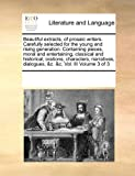Beautiful extracts, of prosaic writers. Carefully selected for the young and rising generation. Containing pieces, moral and entertaining, classical and historical, orations, characters, narratives, dialogues, &C. &C. Vol. III Volume 3 Of 3, See Notes Multiple Contributors, 1171206674