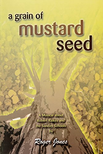 A Grain of Mustard Seed: A musical about Robert Raikes and the Sunday Schools