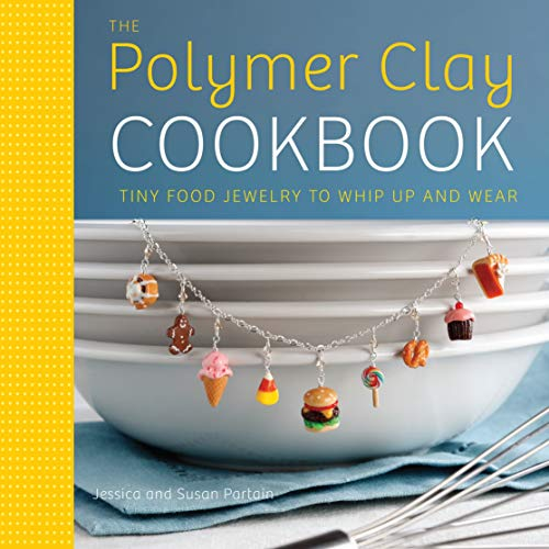 The Polymer Clay Cookbook: Tiny Food Jewelry to Whip Up and ()