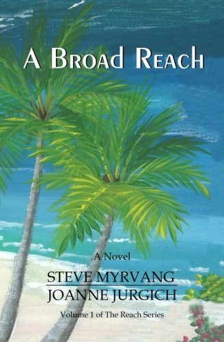 A Broad Reach: From the Pacific Northwest to the Caribbean Sea... (The Reach Series) (Volume 1)