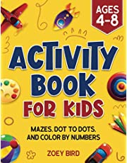 Activity Book for Kids: Mazes, Dot to Dots, and Color by Numbers for Ages 4 – 8
