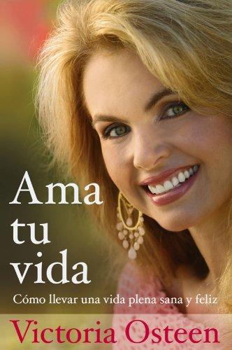 Read Online Ama tu vida: Como llevar una vida plena, sana y feliz (Spanish Edition) ebook
