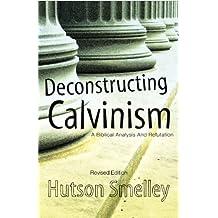 Deconstructing Calvinism
