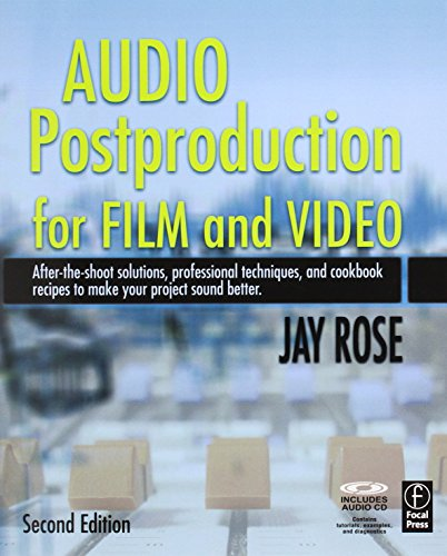 Audio Postproduction for Film and Video, Second Edition: After-the-Shoot solutions, Professional Techniques,and Cookbook