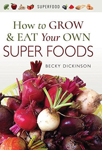 How to Grow and Eat Your Own Superfoods by [Dickinson, Becky]
