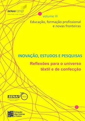 Inovação, Estudos e Pesquisas Reflexões Para o Universo Têxtil e de Confecção Educação, Formação Profissional e Novas Fronteiras