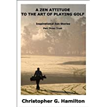 A ZEN ATTITUDE TO THE ART OF PLAYING GOLF (PART THREE: TRUST)