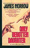 Only Begotten Daughter, James Morrow, 0441630413