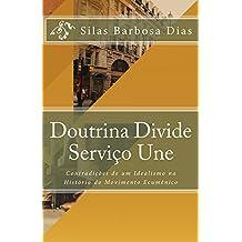 Doutrina Divide, Serviço Une: Contradições de um Idealismo na História do Movimento Ecumênico (Portuguese Edition)