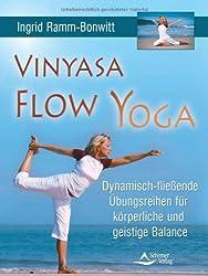 Vinyasa Flow Yoga: Dynamisch-fließende Übungsreihen für körperliche und geistige Balance