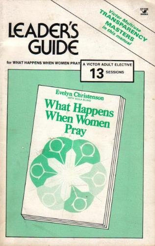 Leader's guide for group study of What happens when women pray, by Evelyn Christenson (Victor adult elective)