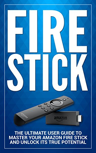 Pdf eBooks Fire Stick: The Ultimate User guide to Master Your Amazon Fire Stick and Unlock its True Potential (including Tips and Tricks, the 2018 updated user  guide,home tv,digital media Book 1)