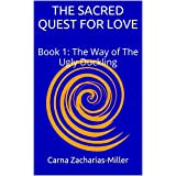 THE SACRED QUEST FOR LOVE: Book 1: The Way of The Ugly Duckling