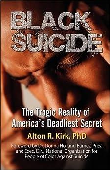 Black Suicide: The Tragic Reality of America's Deadliest Secret by Alton R Kirk (2009-04-01)