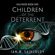 Children of the Deterrent: Halfhero, Book 1 Audiobook by Ian W. Sainsbury Narrated by Sam Phillips, Jaimi Barbakoff