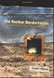 Front cover for the book The Nuclear Borderlands: The Manhattan Project in Post-Cold War New Mexico by Joseph Masco
