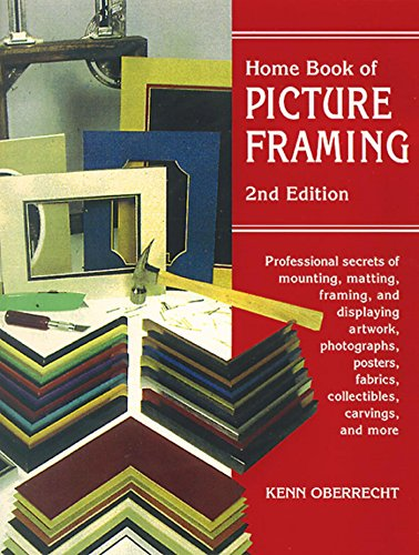Home Book of Picture Framing: Professional Secrets of Mounting, Matting, Framing, and Displaying Artwork, Photographs, Posters, Fabrics, Collectibles, Carvings, and More ()