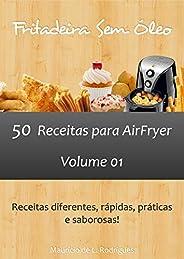 Fritadeira Sem Óleo - Vol. 01: 50 receitas para AirFryer (Fritadeira Sem Óleo - Receitas para AirFryer / Air F