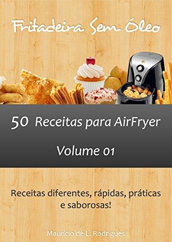 Fritadeira Sem Óleo - Vol. 01: 50 receitas para AirFryer (Portuguese Edition)