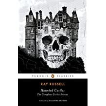 Haunted Castles: The Complete Gothic Stories