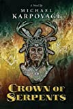 Crown of Serpents, Michael J. Karpovage, 0615281109