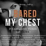I Bared My Chest: 21 Unstoppable Women Get Naked! | Alex Okoroji,Frankie Picasso