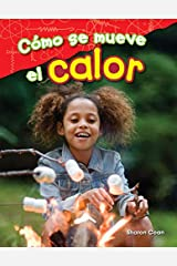 Cómo se mueve el calor (How Heat Moves) (Science Readers: Content and Literacy) (Spanish Edition) Kindle Edition