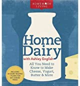 Homemade Living: Home Dairy with Ashley English: All You Need to Know to Make Cheese, Yogurt, Butter & More [ HOMEMADE LIVING: HOME DAIRY WITH ASHLEY ENGLISH: ALL YOU NEED TO KNOW TO MAKE CHEESE, YOGURT, BUTTER & MORE ] by English, Ashley (Author) Mar-01-2011 [ Hardcover ]