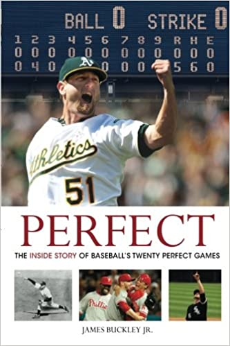 Perfect: The Inside Story of Baseballs Twenty Perfect Games