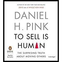 To Sell Is Human: The Surprising Truth About Moving Others by Daniel H. Pink (2012-12-31)