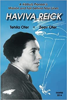 Book Haviva Reick: A Kibbutz Pioneer's Mission and Fall behind Nazi Lines