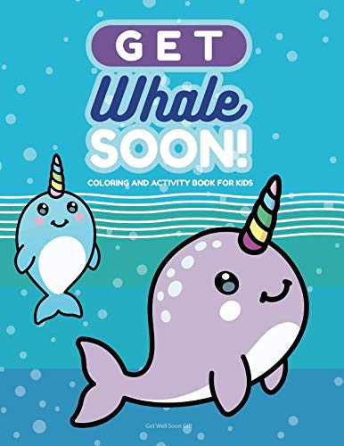 Get Whale Soon Coloring and Activity Book for Kids: Get Well Soon Gift for Boys and Girls Age 6-8 with Fun Coloring Pages, Mazes, Word Searches, Jokes and More!