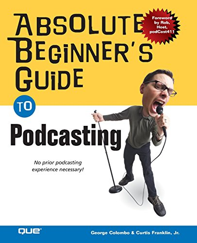 Absolute Beginners Guide to Podcasting [Colombo, George - Franklin Jr., Curtis] (Tapa Blanda)