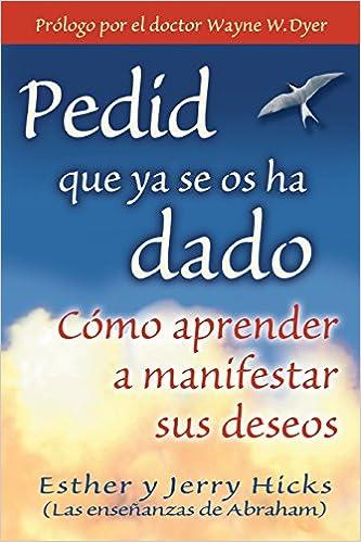 Pedid Que Ya Se Os Ha Dado Spanish Edition Esther Hicks Jerry
