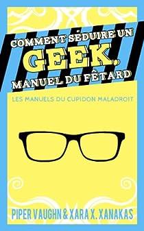Comment séduire un geek, manuel du fêtard par Xara X. Xanakas