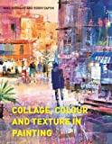 img - for Collage, Colour and Texture in Painting book / textbook / text book