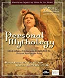 Personal Mythology: Using Ritual, Dreams, and Imagination to Discover Your Inner Story