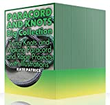 Paracord and Knots Big Collection: Tying Knots and Making Paracord and Rope Projects with Illustrations: (Paracord Knots, Rope Knots)