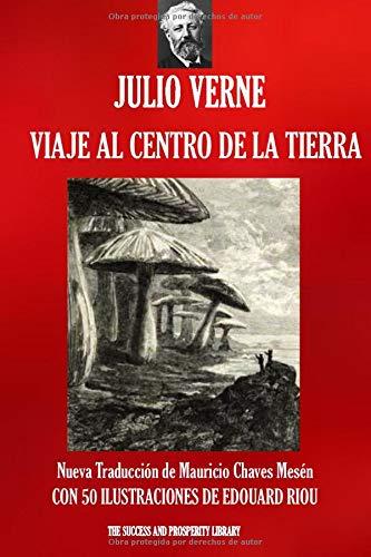 VIAJE AL CENTRO DE LA TIERRA: Nueva traducción ilustrada (Viajes Extraordinarios) por Julio Verne,Mauricio Chaves Mesén