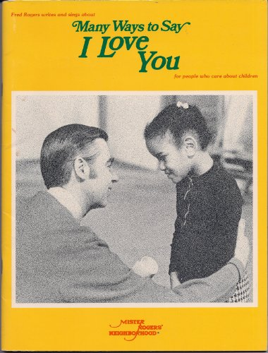 Fred Rogers writes and sings about many ways to say I love you for people who care about children