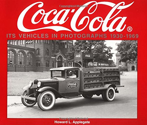 Coca-Cola Its Vehicles in Photographs 1930-1969: Photographs