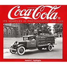 Coca-Cola Its Vehicles in Photographs 1930-1969: Photographs from the Archives Department of the Coca-Cola Company
