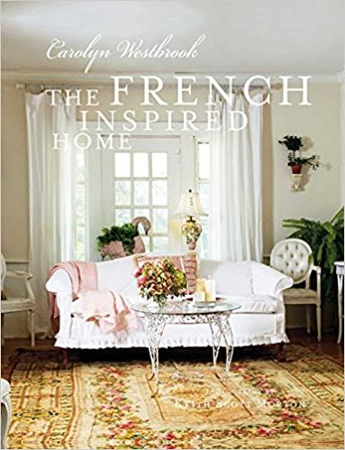The French Inspired Home: Carolyn Westbrook: 9781907030697: Amazon.com:  Books