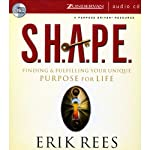 S.H.A.P.E.: Finding & Fulfilling Your Unique Purpose for Life | Erik Rees