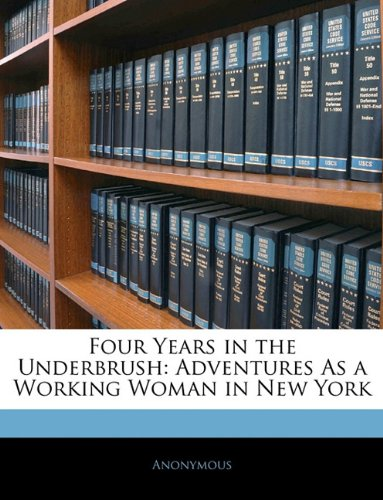 Download Four Years in the Underbrush: Adventures As a Working Woman in New York pdf