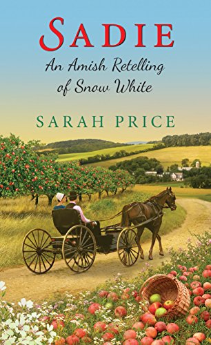 Sadie An Amish Retelling Of Snow White An Amish Fairytale Book 3