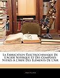 La Fabrication Électrochimique de L'Acide Nitrique et des Composés Nitrés À L'Aide des Éléments de L'Air, Jean Escard, 1141849534
