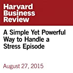 A Simple Yet Powerful Way to Handle a Stress Episode | Monique Valcour