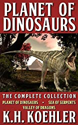 Planet of Dinosaurs, The Complete Collection (Includes Planet of Dinosaurs, Sea of Serpents, & Valley of Dragons)